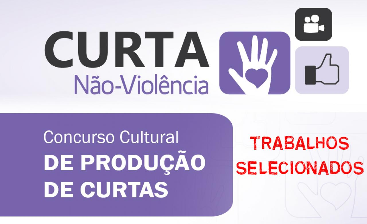 Trabalhos Selecionados - Concurso Cultural Curta Não-Violência
